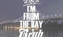 Willie Joe fea E-40 I'm From the Bay Bruh